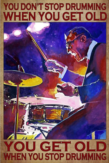 Poster You don't stop drumming when you get old