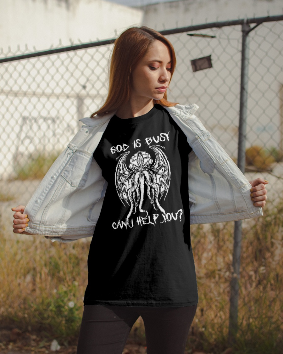 Cthulhu God is busy can I help you shirt 5