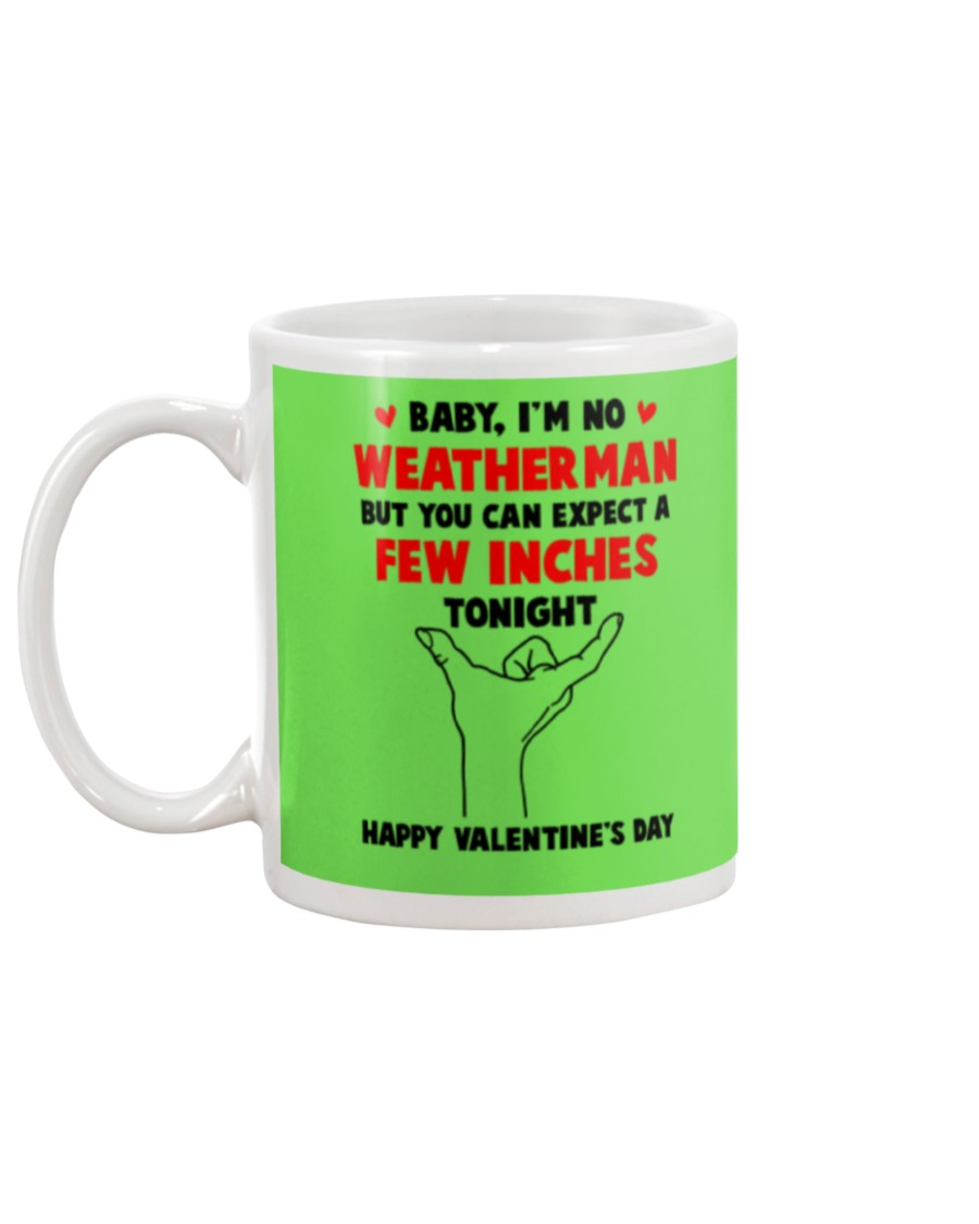 Baby i'm no weatherman but you can expect a few inches tonight mug 7
