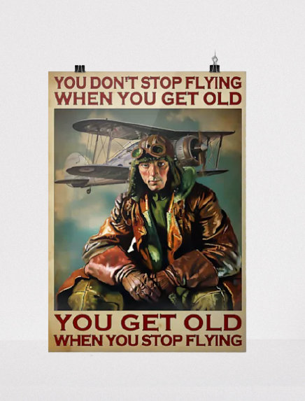 You don't stop flying when you get old poster