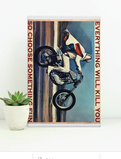 Evel knievel everything will kill you so choose something fun poster