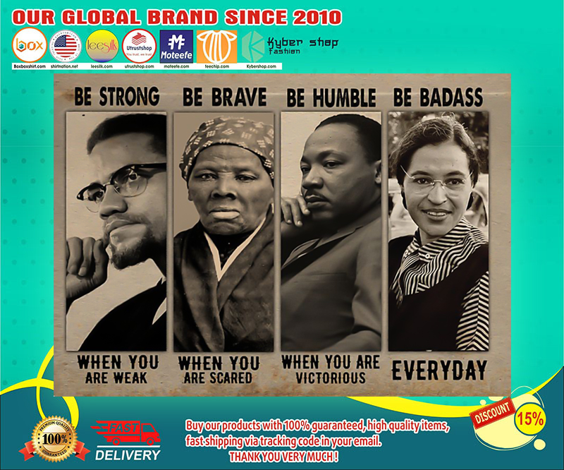 Black famous people be strong be brave be humble be badass poster 19
