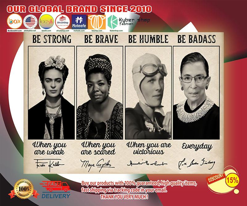Frida Kahlo Maya Angelou Amelia Earhart Ruth Ginsburg be strong be brave be humble be badass poster 19