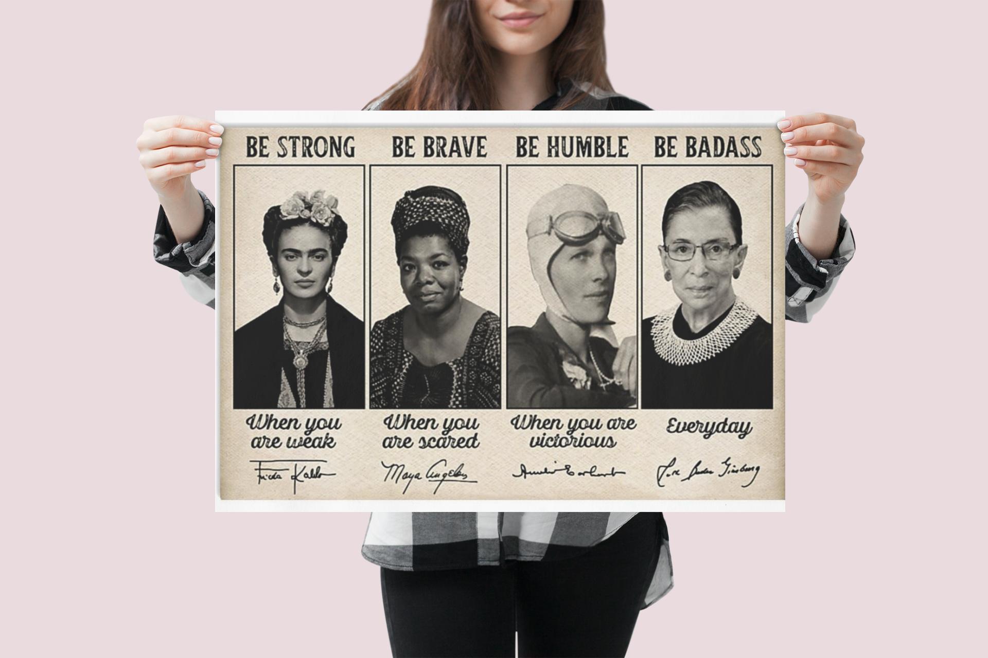 Frida Kahlo Maya Angelou Amelia Earhart Ruth Ginsburg be strong be brave be humble be badass poster 21