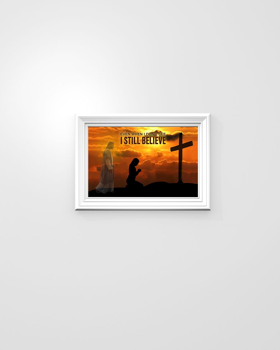 God even when I don't see I still believe poster 21