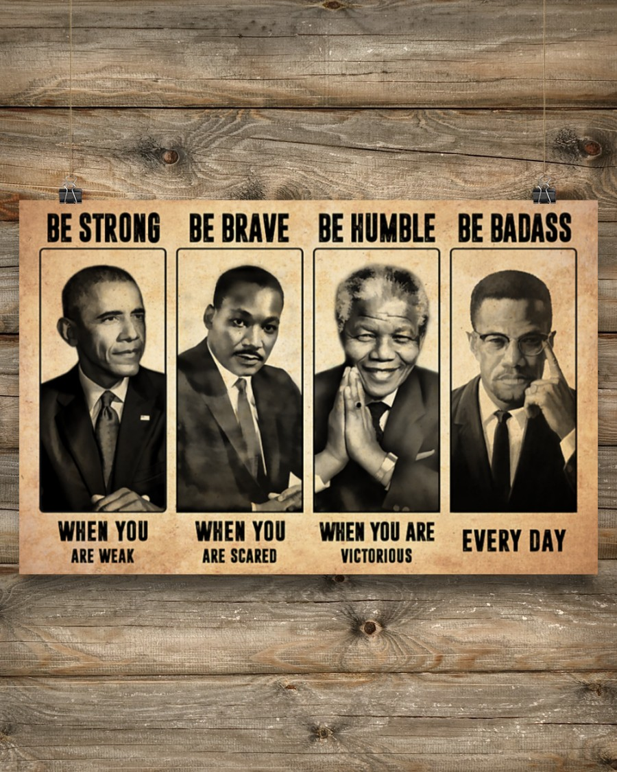 Mandela Malcolm X Obama Martin Luther King be strong be brave be humble be badass poster 21