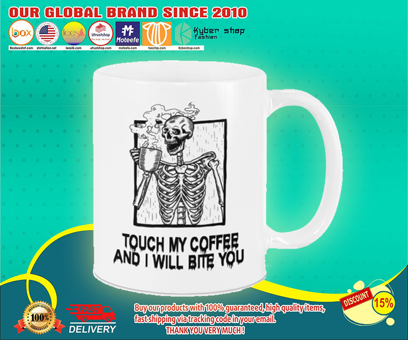 Skeleton skull Touch my coffee and I will bite you mug 19