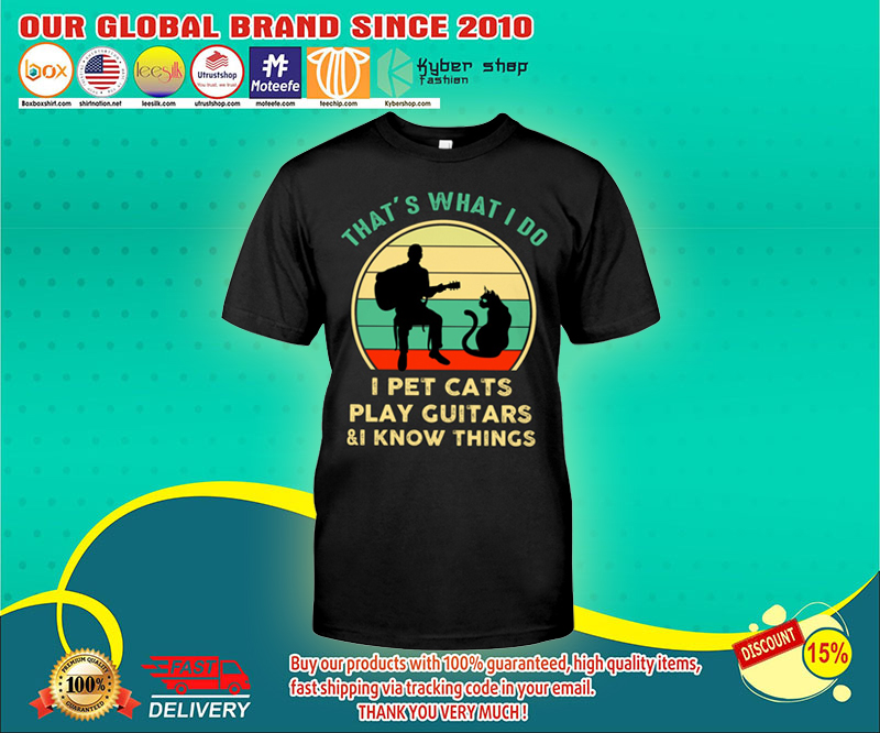 That's want I do I pet cats play guiatrs and I know things shirt 19