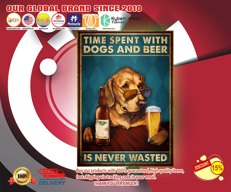 Poster Time spent with dogs and beer is never wasted 19