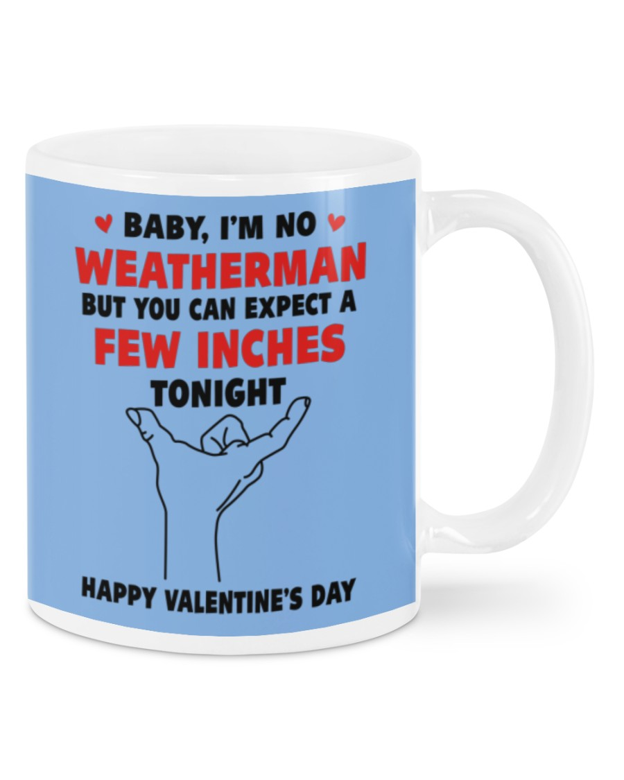 Valentine Baby i'm no weather man but you can expect a few inches tonight mug 21