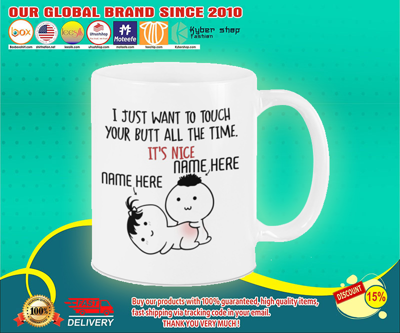 Valentine I just want to touch your butt all the time personalized custom mug 15