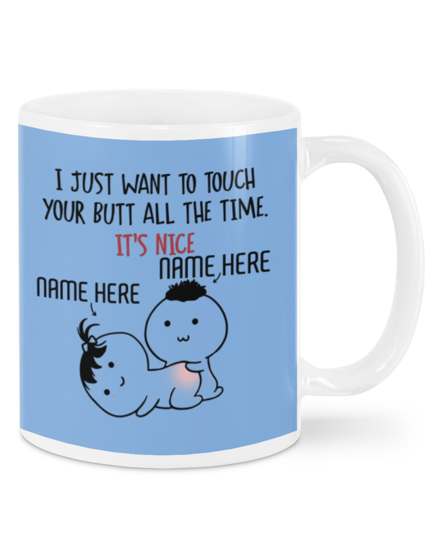 Valentine I just want to touch your butt all the time personalized custom mug 17