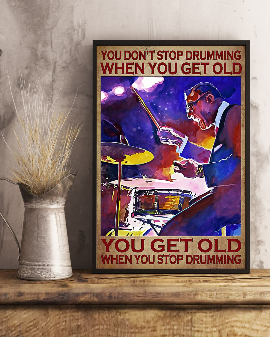 You don't stop drumming when you get old poster 21