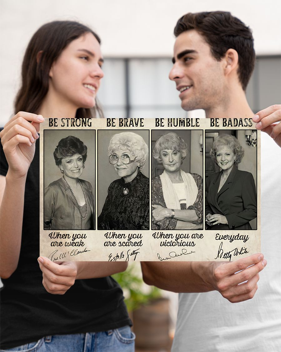 Be strong be brave be humble be badass The Golden girls poster