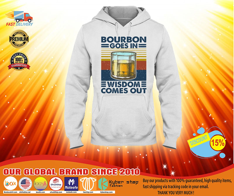 Bourbon goes in wisdom comes out shirt4