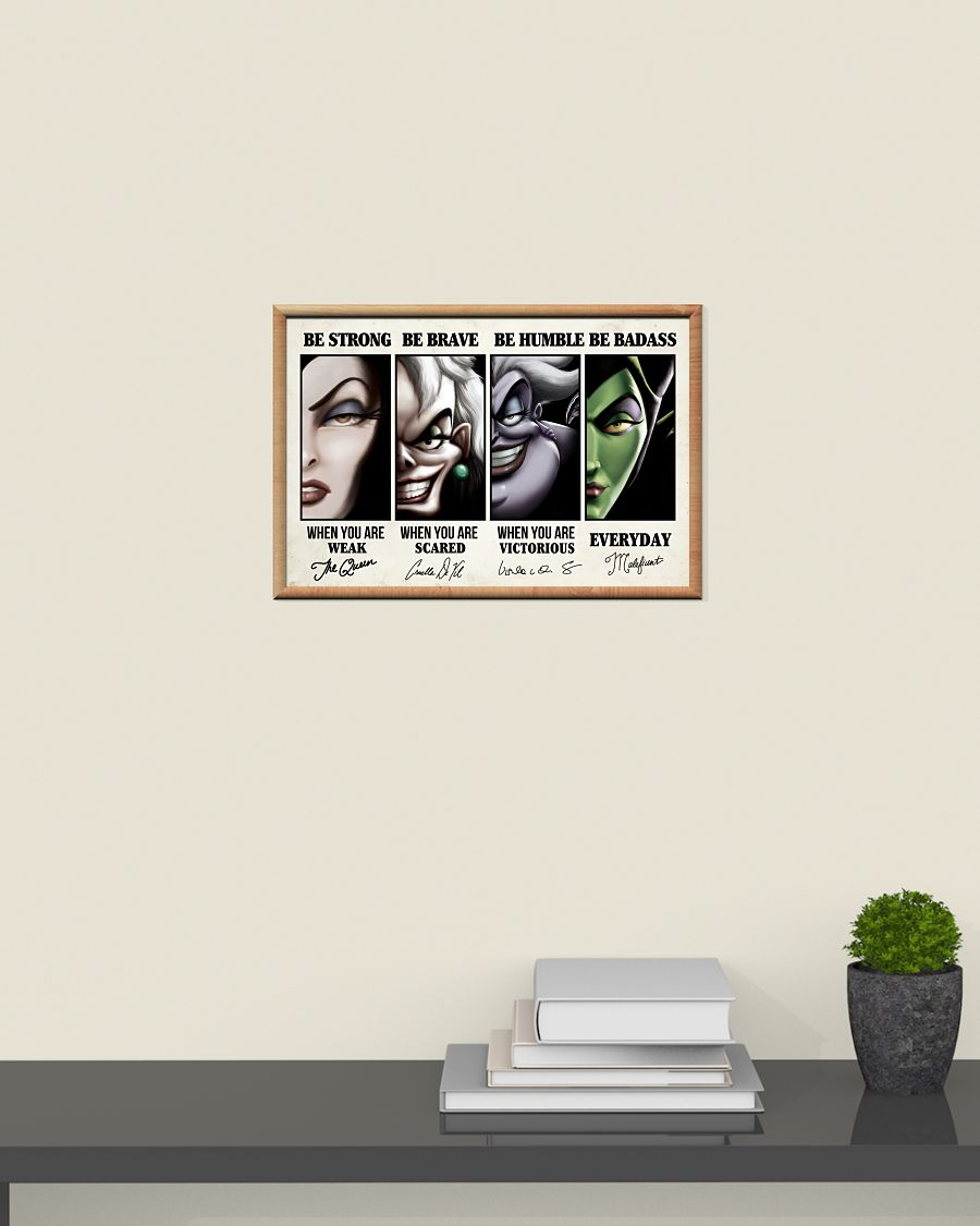 Evil Queen Ursula Cruella de Vil and Maleficent Be strong be brave be badass poster