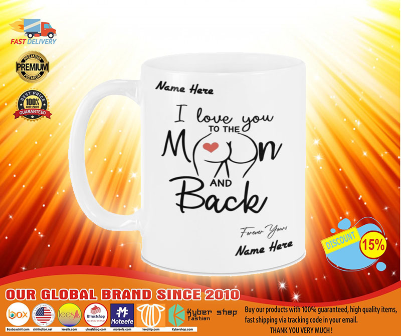 I love you to the moon and back forever your custom name mug A3