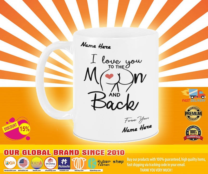 I love you to the moon and back forever your custom name mug A4