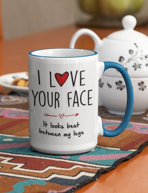 I love your face It looks best between my legs mug 1