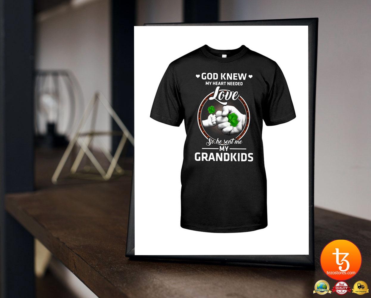 Irish God knew me heart needed love so he sent me my grandkids shirt