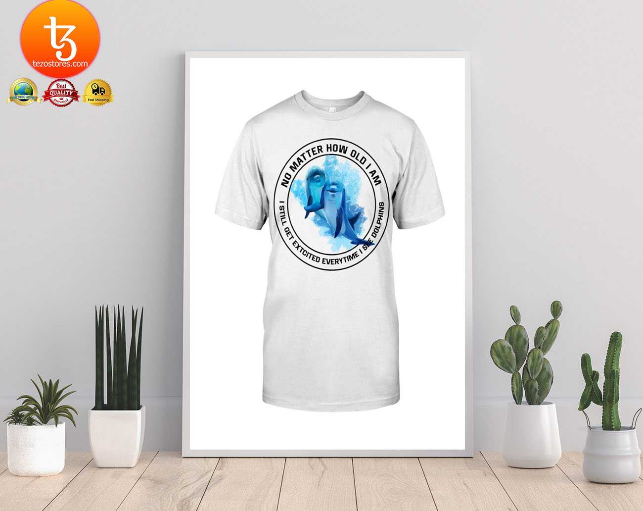 No matter how old I am Dolphin shirt