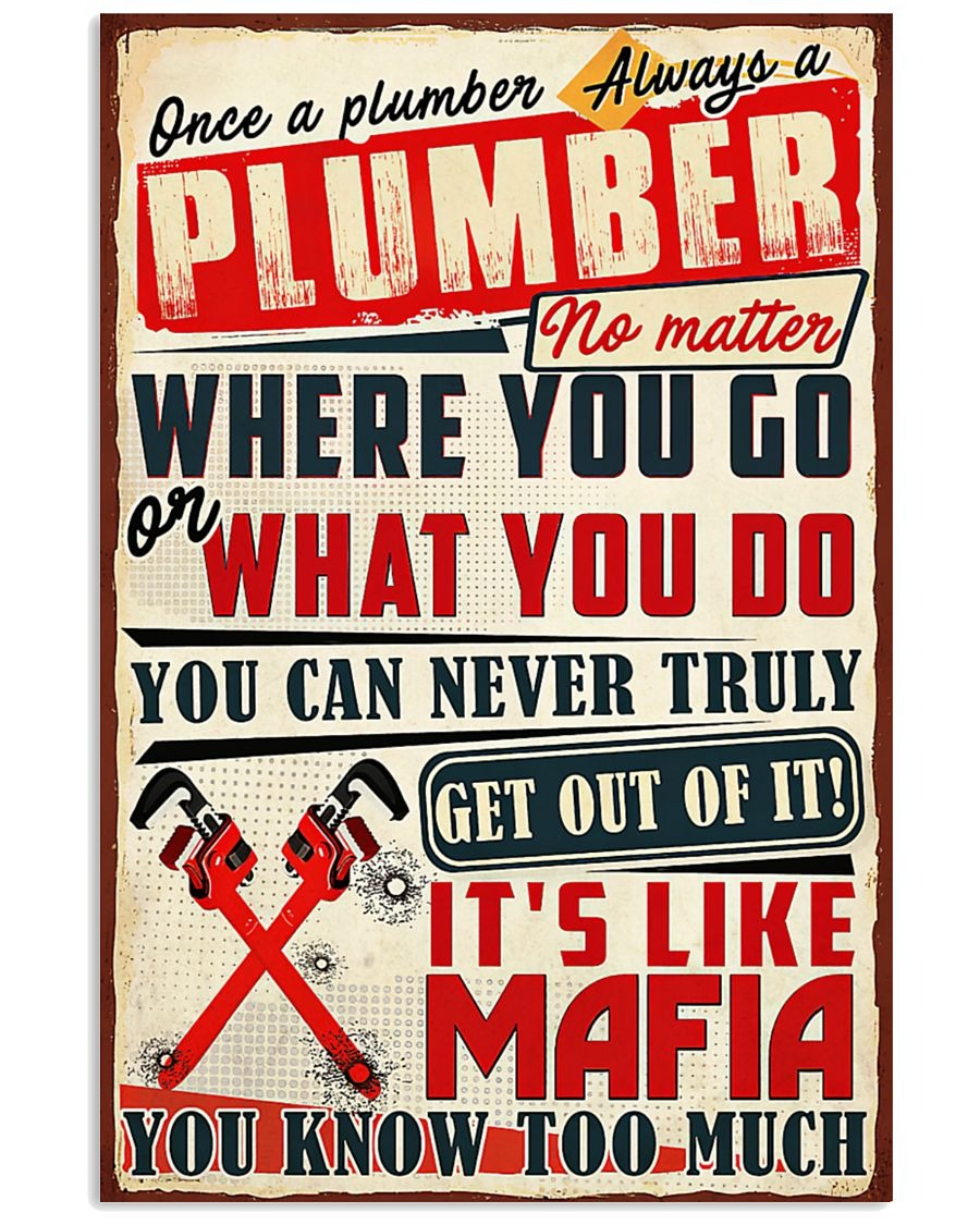 Once A Plumber Always A Plumber Where you go and what you do poster