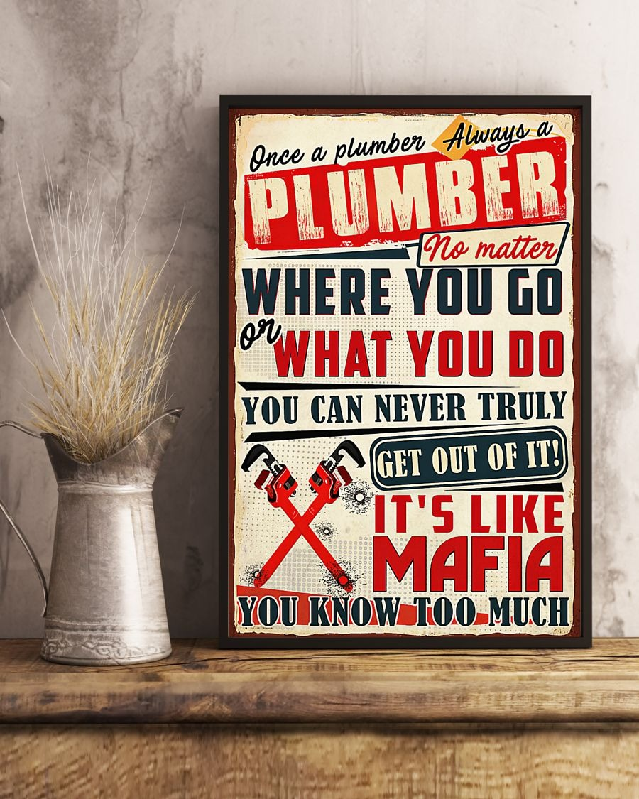 Once A Plumber Always A Plumber Where you go and what you do poster A2