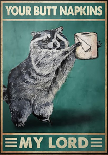 Raccoon your butt napkins my lord poster