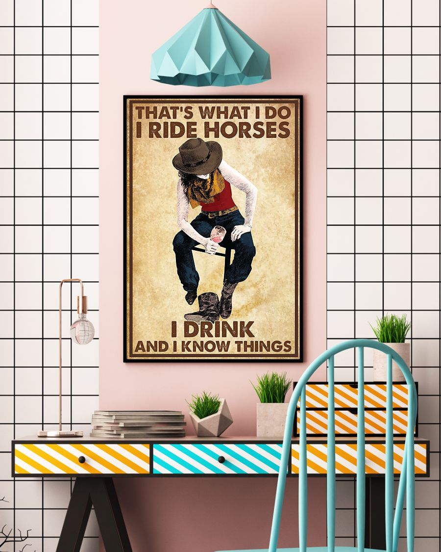 That's what I do I ride horses I drink and I know things poster