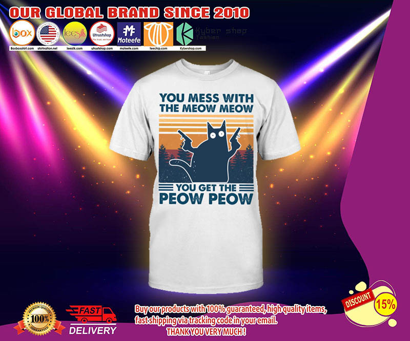 You mess with the meow meow you get the peow peow shirt 21