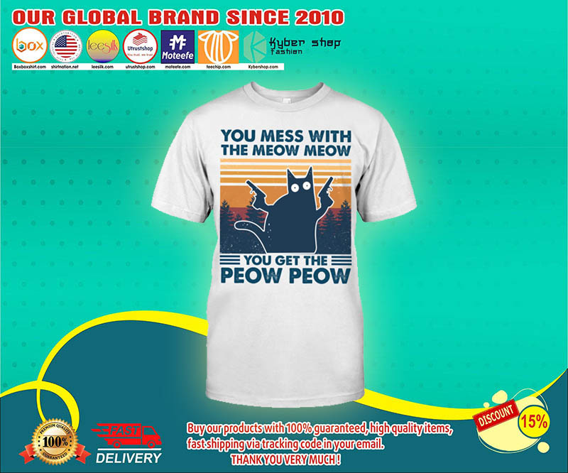 You mess with the meow meow you get the peow peow shirt 23