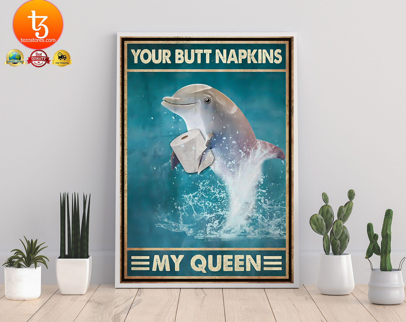 Dolphin your butt napkins my queen poster 21