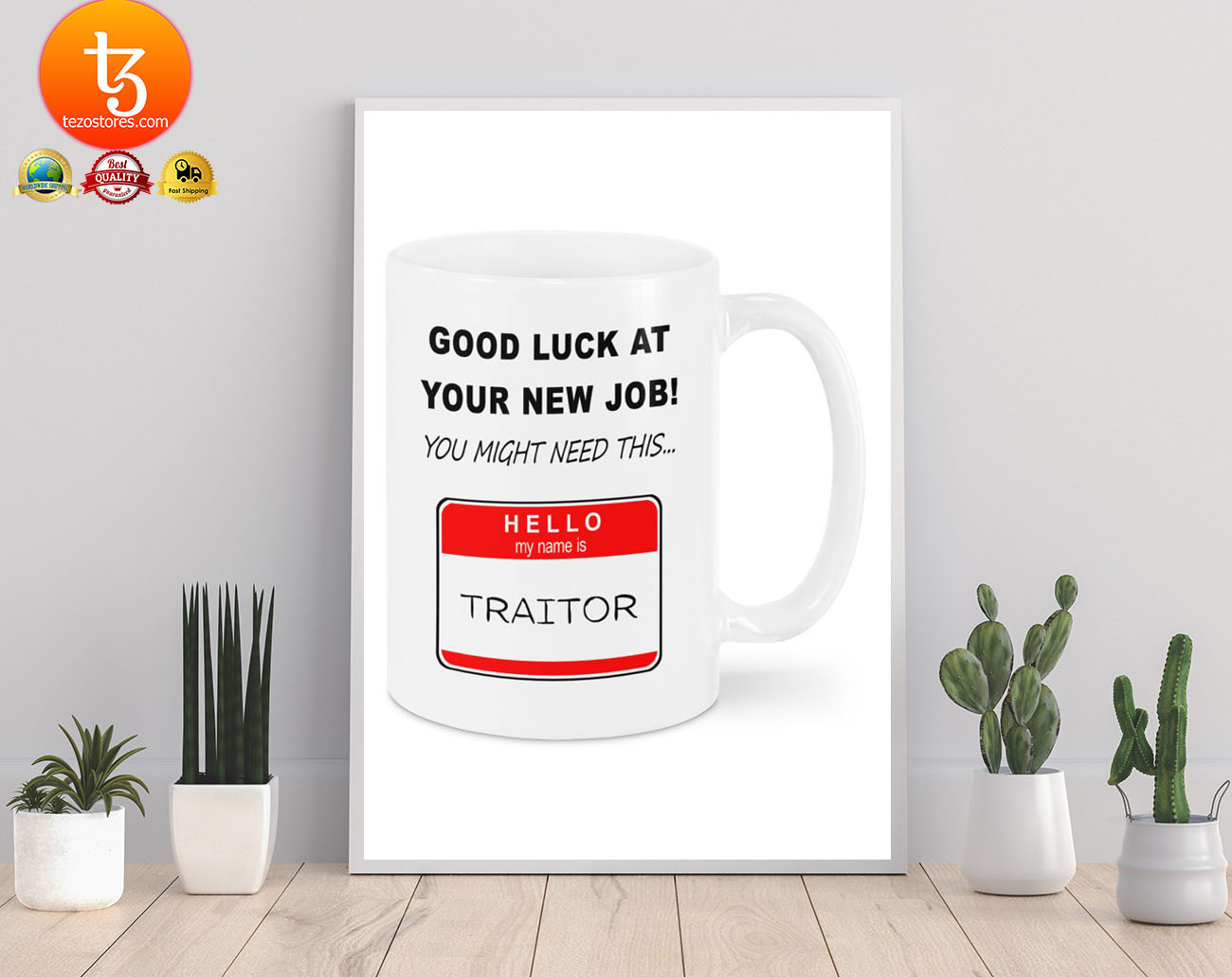 Good luck at your new job you might need this hello my name is traitor mug