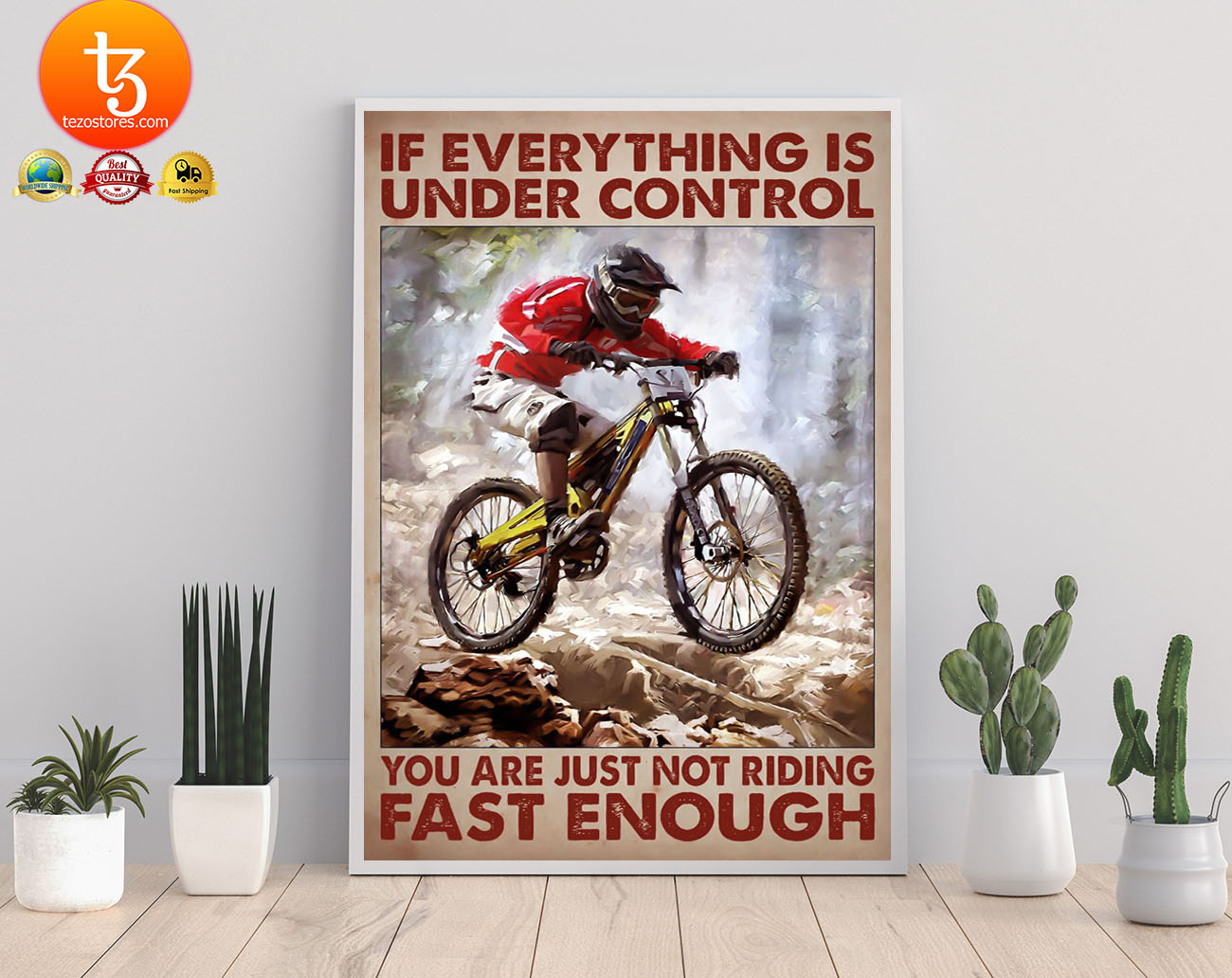 Mountain biking If everything is under control you are just not riding fast enough poster 19