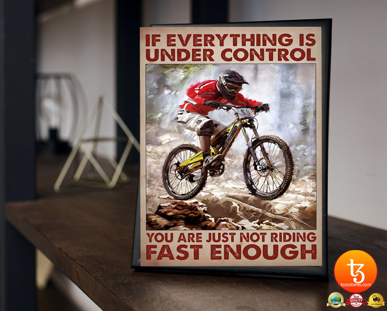 Mountain biking If everything is under control you are just not riding fast enough poster 23