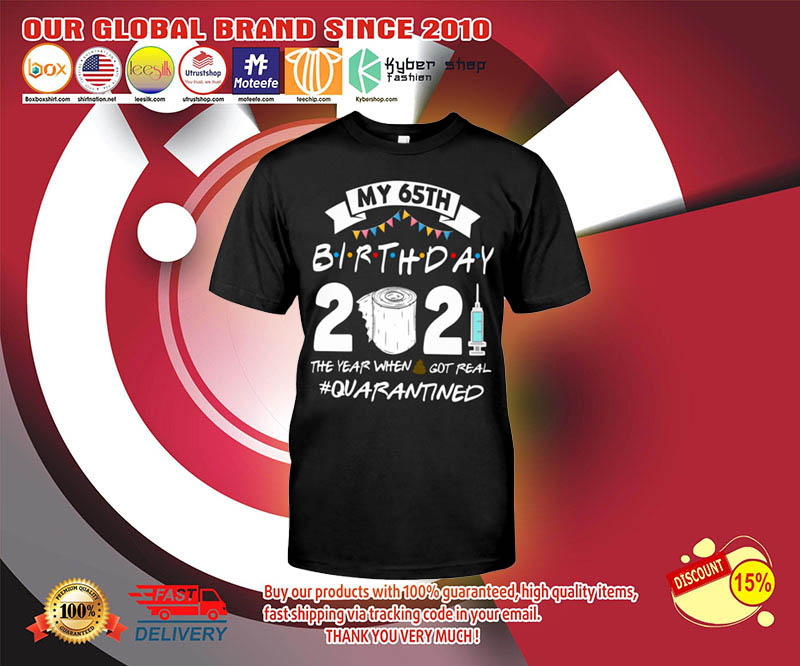 My 65th birthday 2021 the year when got real shirt