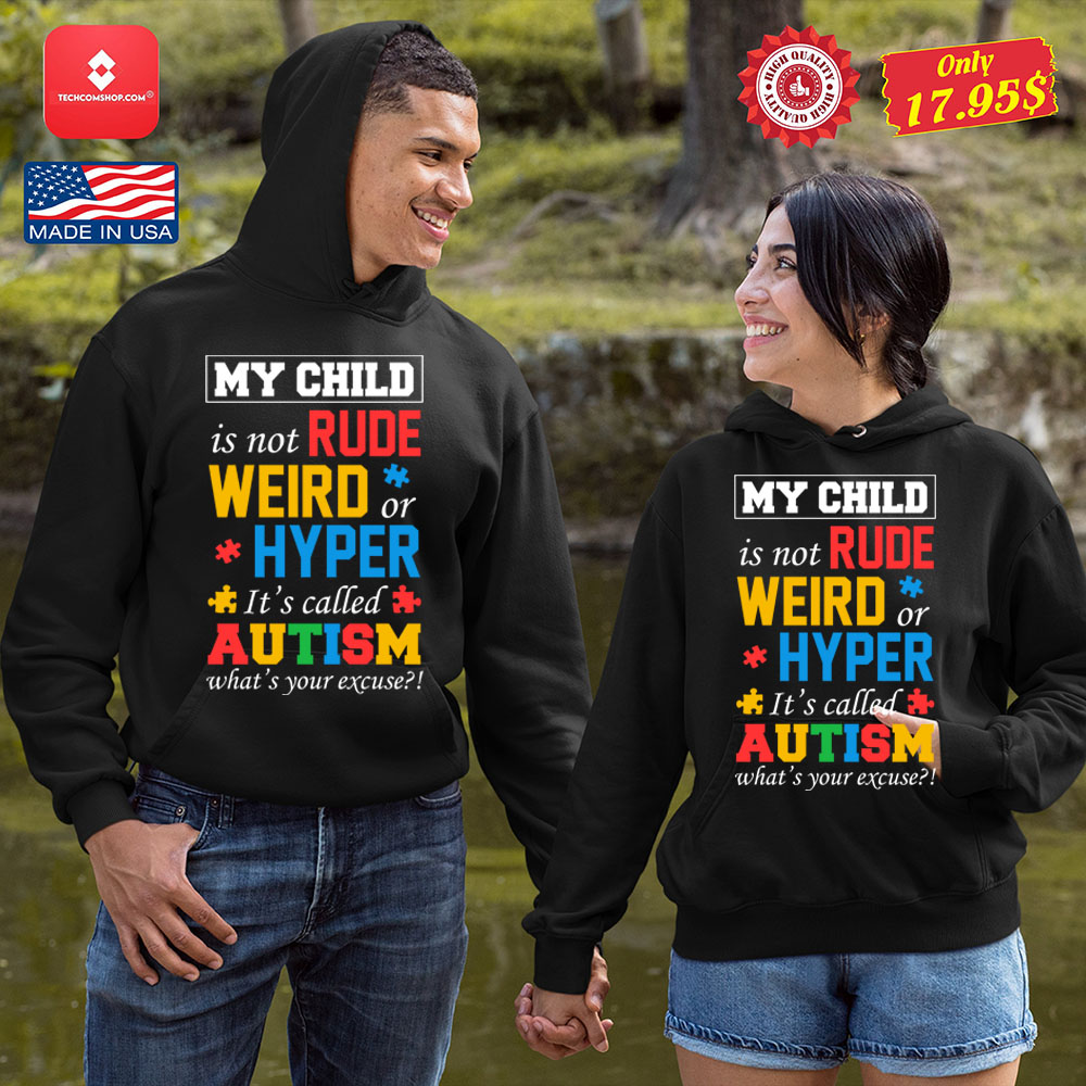 My child is not rude weird or hyper its called autism whats your excuse Shirt 19