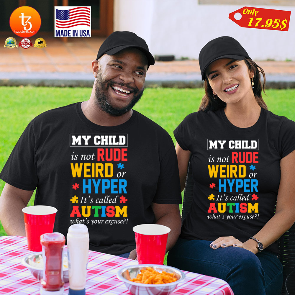 My child is not rude weird or hyper its called autism whats your excuse Shirt 2