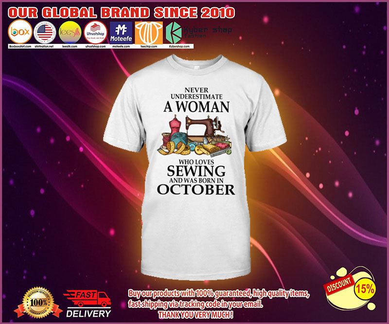 Never underestimate a woman who loves sewing and was born in october shirt 21