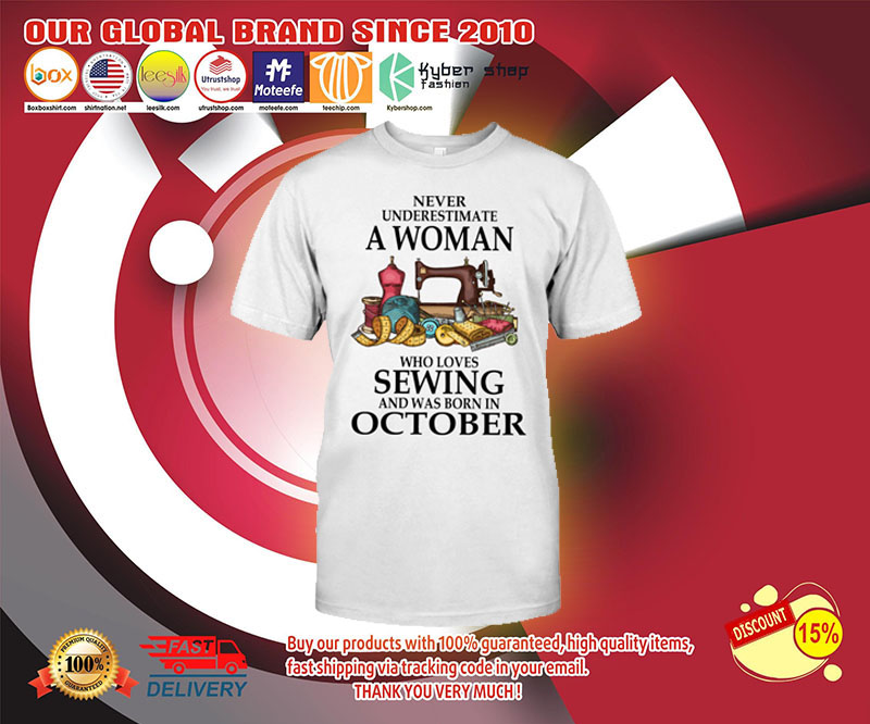 Never underestimate a woman who loves sewing and was born in october shirt 23