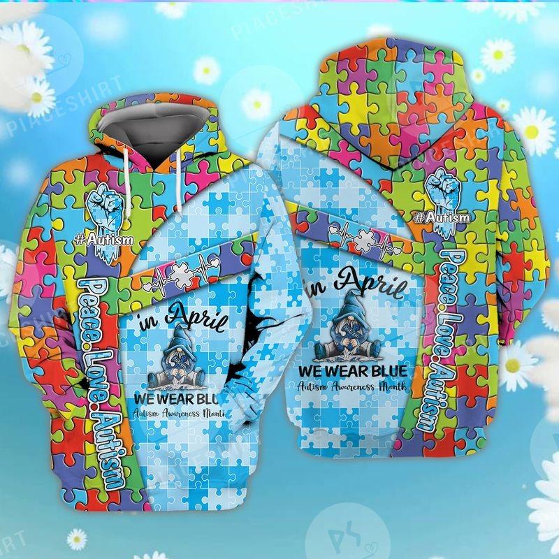 Peace love autism in April we wear blue 3D hoodie