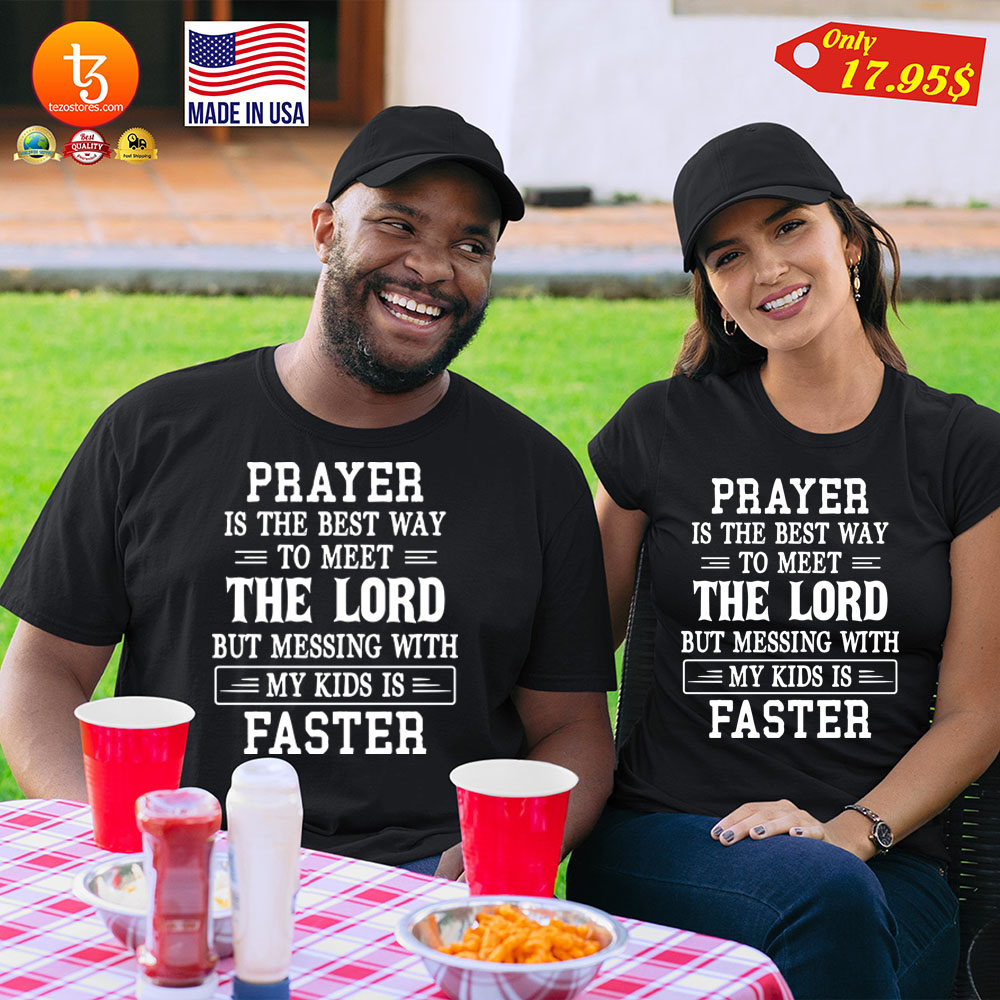 Prayer is the best way to meet the lord but messing with my kids is faster Shirt 23