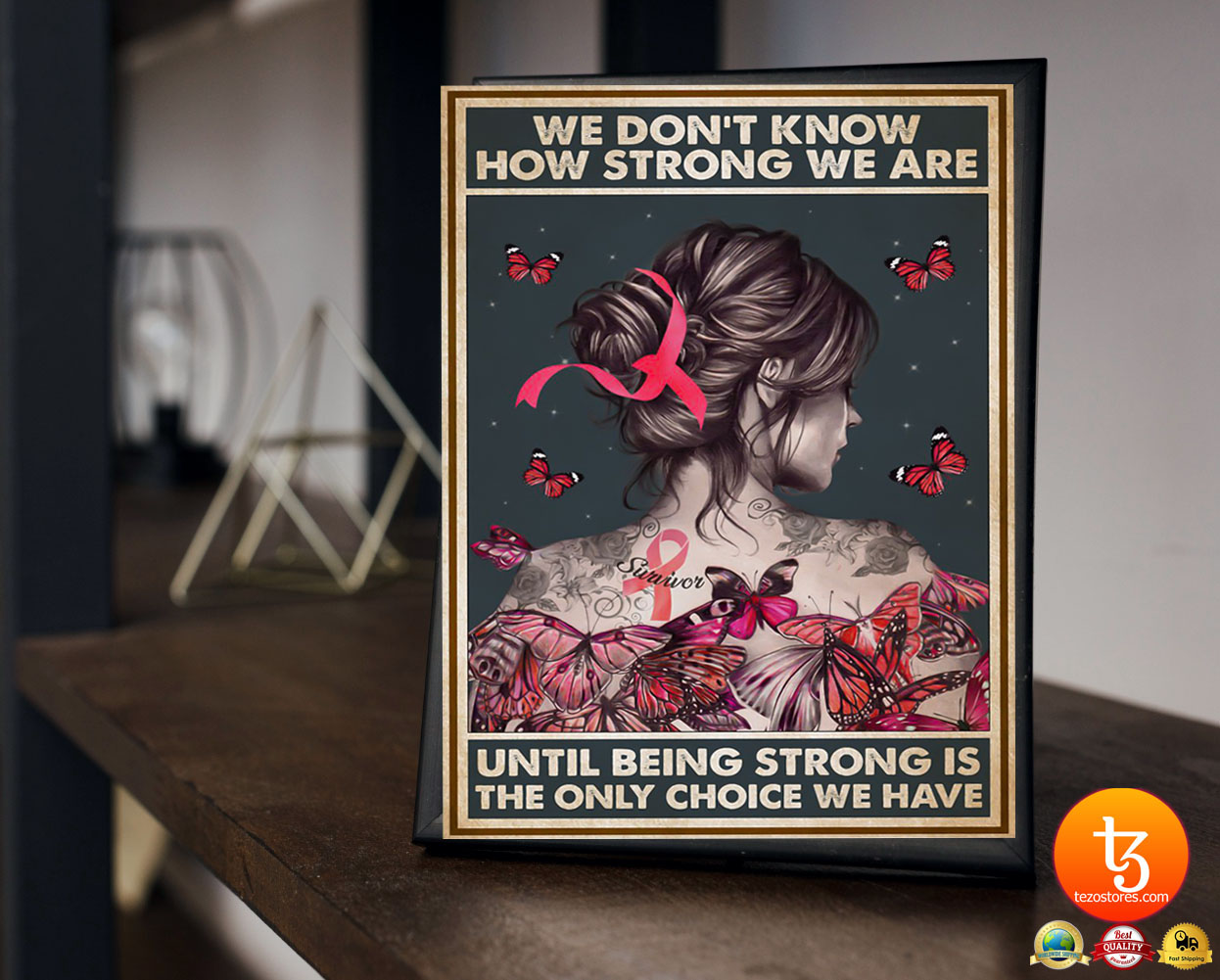 We don't know how strong we are until being strong is the only choice we have poster 19