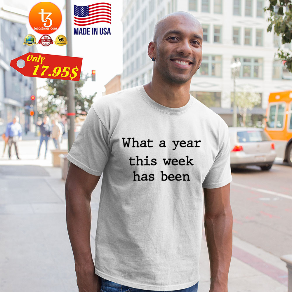 What a year this week has been Shirt 21