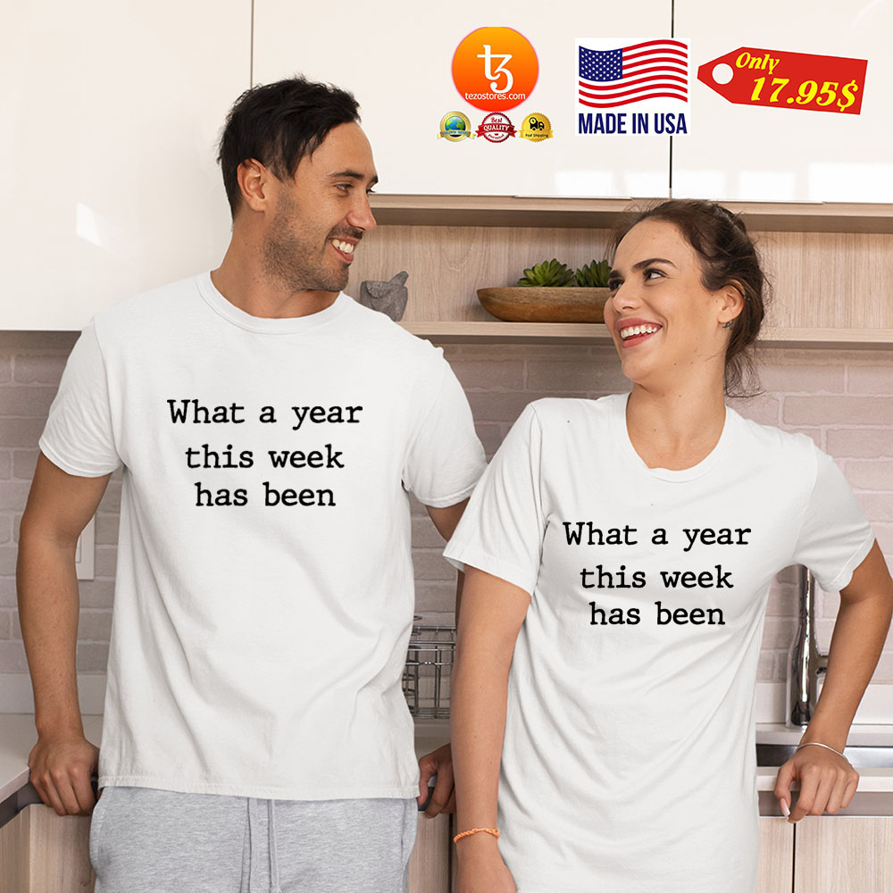 What a year this week has been Shirt 13