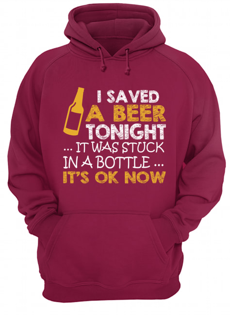 I saved a beer tonight it was stuck in a bottle its ok now Shirt 3