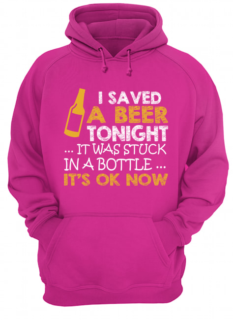 I saved a beer tonight it was stuck in a bottle its ok now Shirt 2