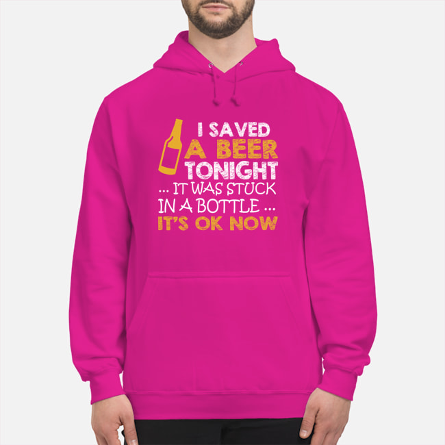 I saved a beer tonight it was stuck in a bottle its ok now Shirt 23