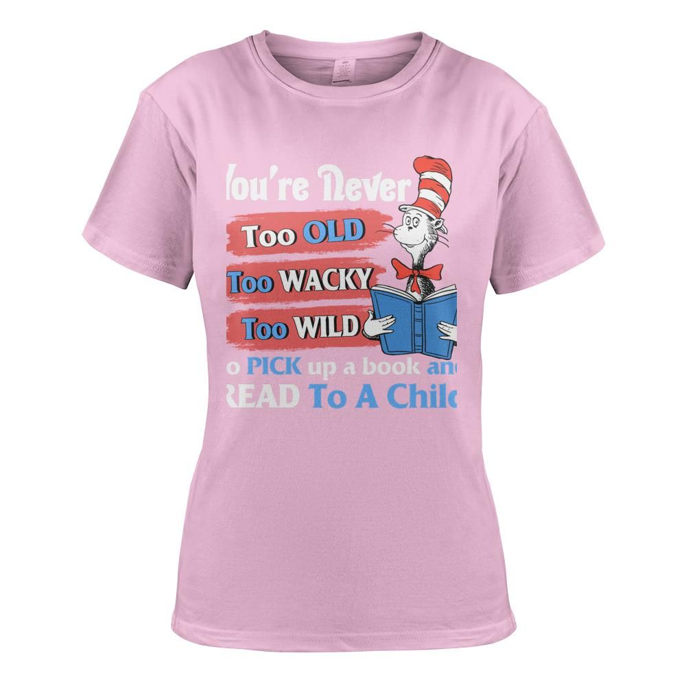 Dr Seuss cat You're never too old too wacky too wild to pick up a book and read to a child Shirt 3
