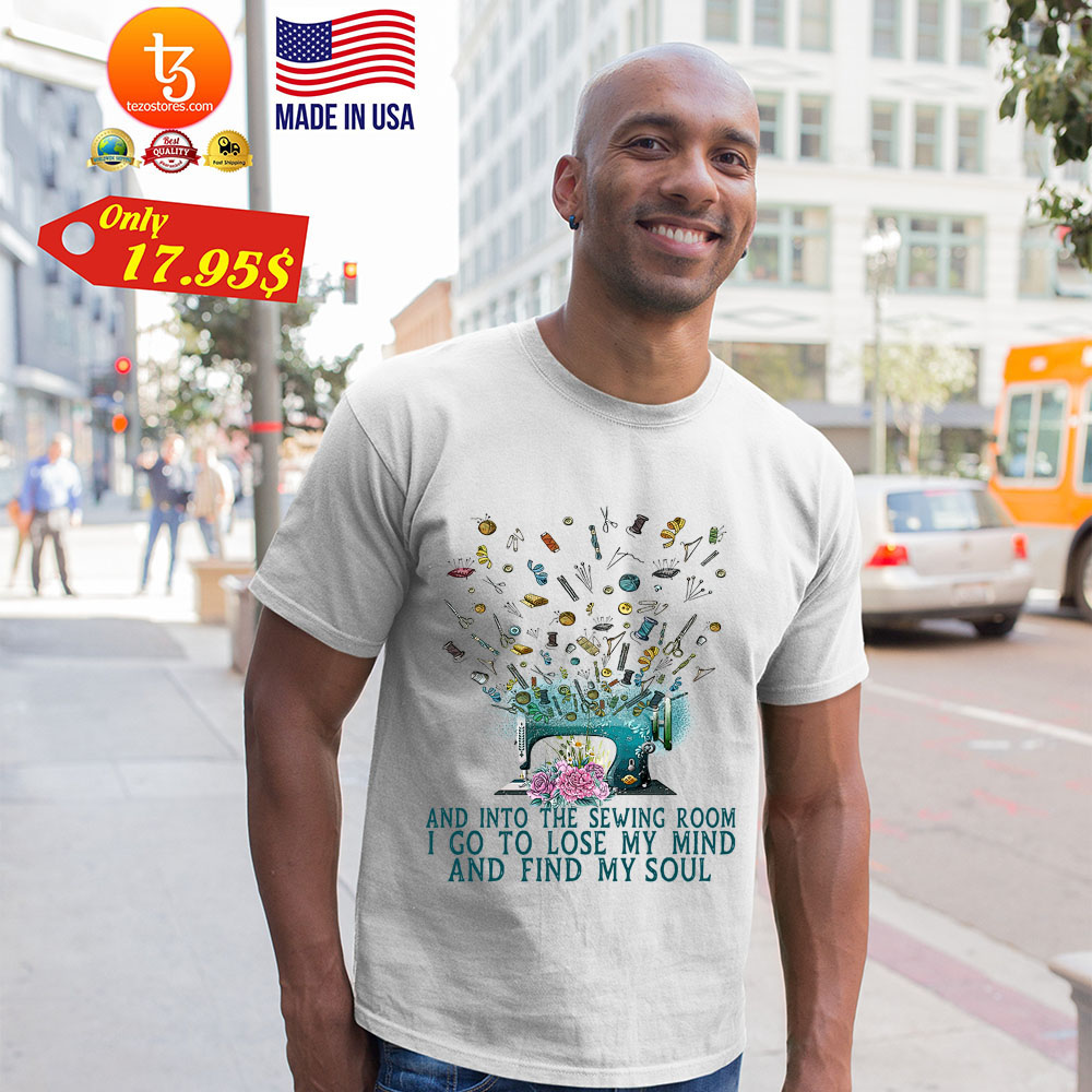 And Into The Sewing Boom I Go To Lose My Mind And Find My Soul Shirt 11